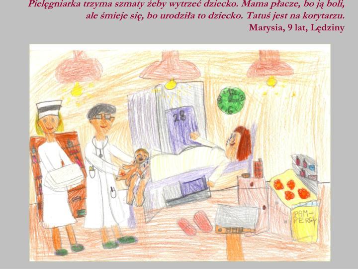 Pielęgniarka trzyma szmaty żeby wytrzeć dziecko. Mama płacze, bo ją boli, ale śmieje się, bo urodziła to dziecko. Tatuś jest na korytarzu.