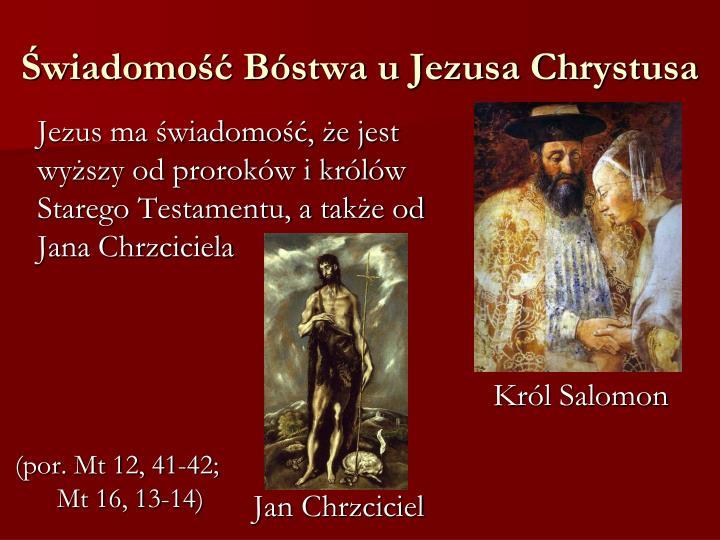 Jezus ma świadomość, że jest wyższy od proroków i królów Starego Testamentu, a także od Jana Chrzciciela