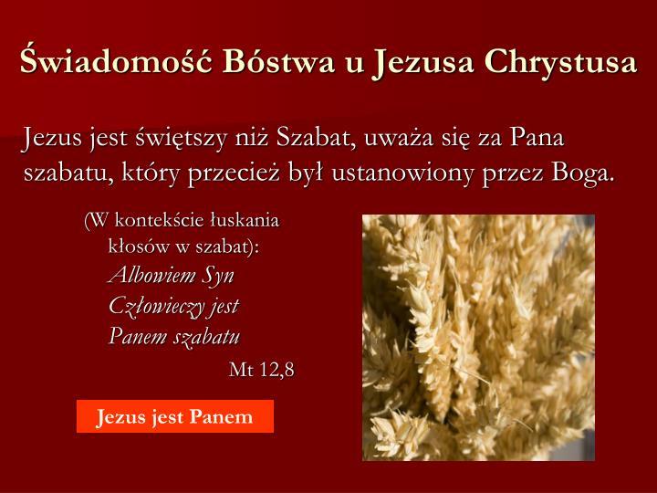 Jezus jest świętszy niż Szabat, uważa się za Pana szabatu, który przecież był ustanowiony przez Boga.