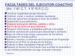 facultades del ejecutor coactivo art 116 c t y 5 r p c c