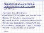 requisitos para acceder al cargo de auxiliar coactivo art 114 c t