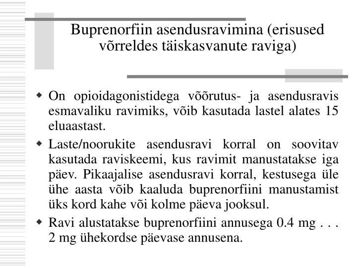 Buprenorfiin asendusravimina (erisused võrreldes täiskasvanute raviga)