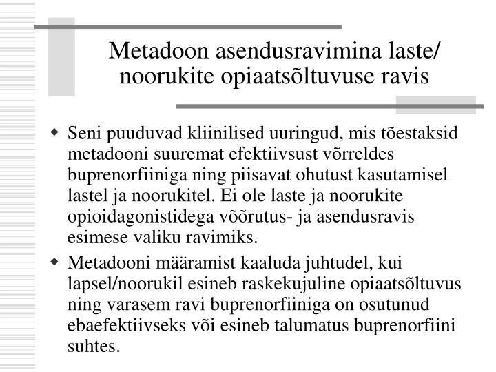 Metadoon asendusravimina laste/ noorukite opiaatsõltuvuse ravis