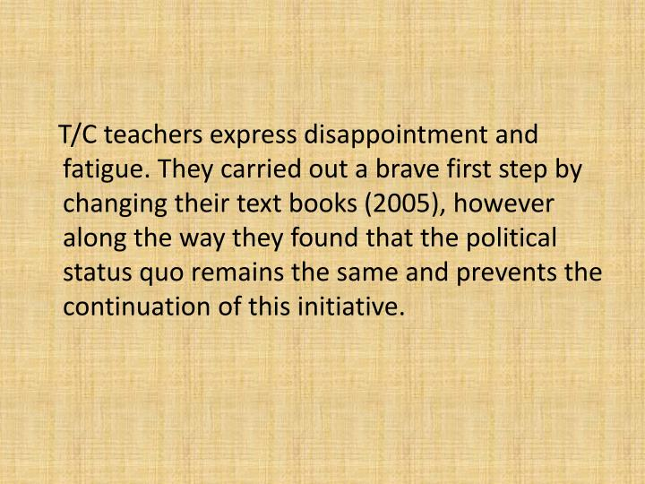 T/C teachers express disappointment and fatigue. They carried out a brave first step by changing their text books