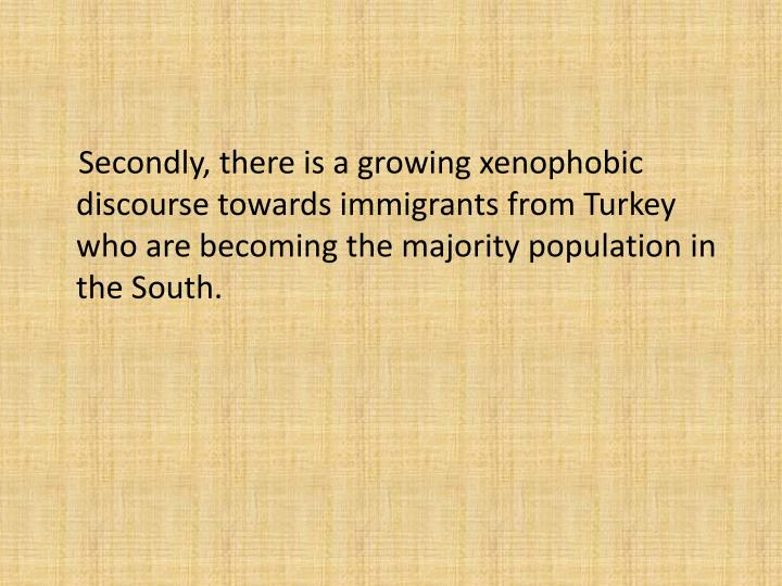 Secondly, there is a growing xenophobic discourse towards immigrants from Turkey who are becoming the majority population in the South.