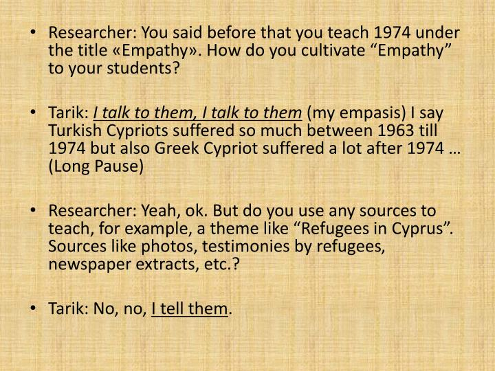 Researcher: You said before that you teach 1974 under the title Empathy. How do you cultivate Empathy to your students?