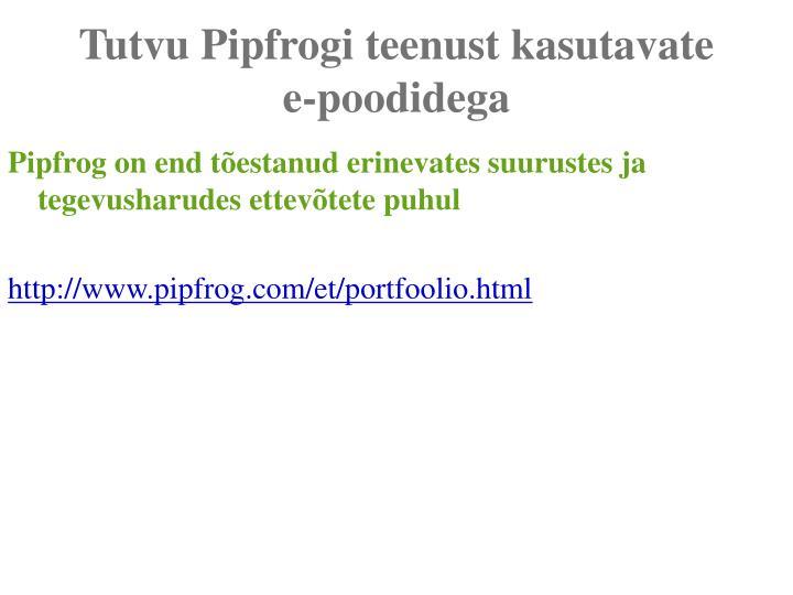 Tutvu Pipfrogi teenust kasutavate e-poodidega