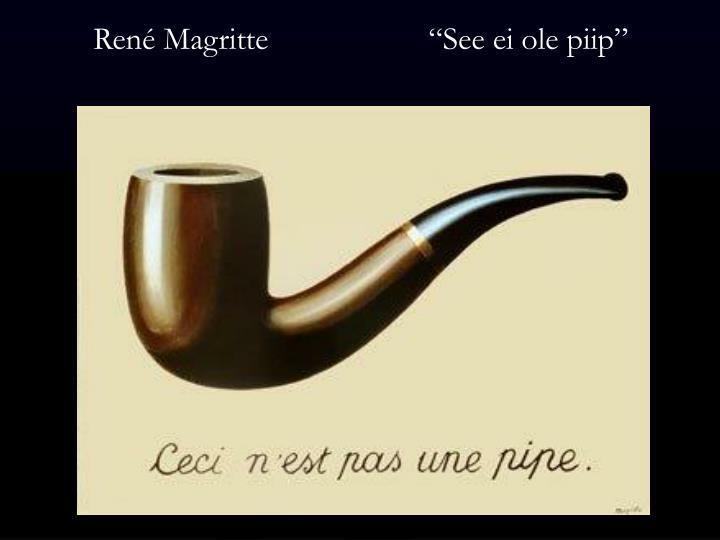 """René Magritte                    """"See ei ole piip"""""""