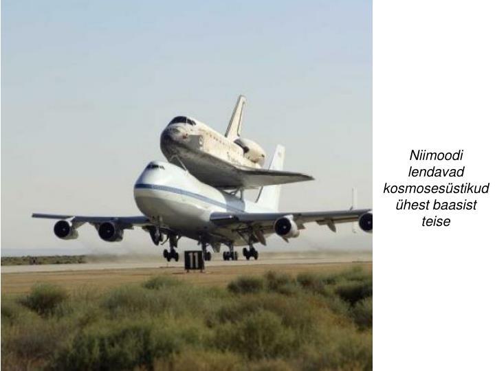 Niimoodi lendavad kosmosesüstikud ühest baasist teise
