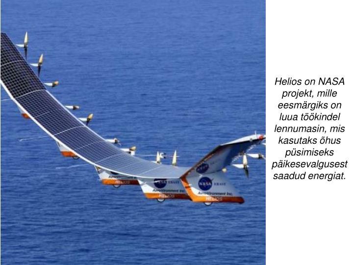 Helios on NASA projekt, mille eesmärgiks on luua töökindel lennumasin, mis kasutaks õhus püsimiseks päikesevalgusest saadud energiat.