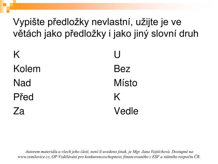 Vypište předložky nevlastní, užijte je ve větách jako předložky i jako jiný slovní druh