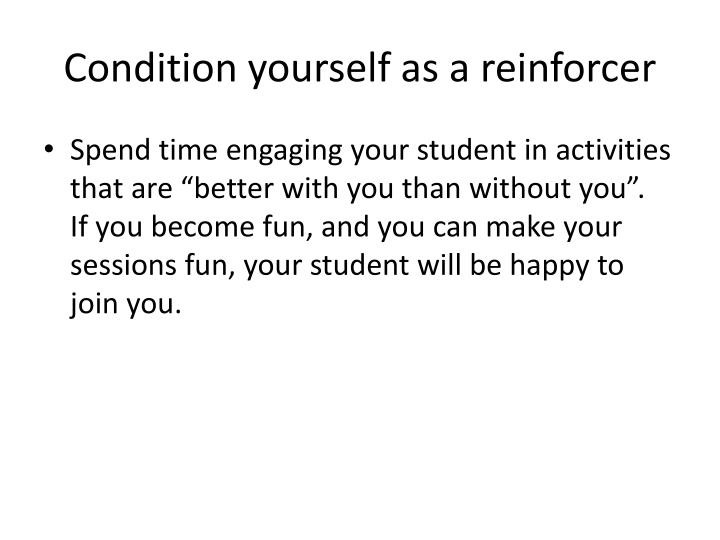 Condition yourself as a reinforcer