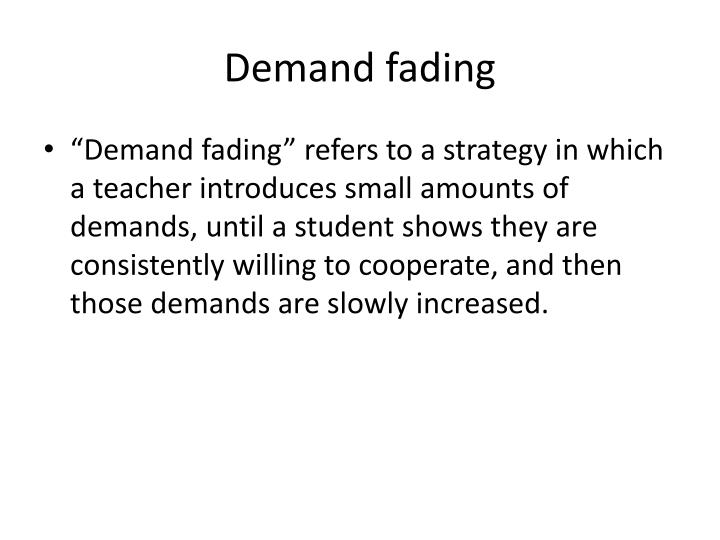 Demand fading