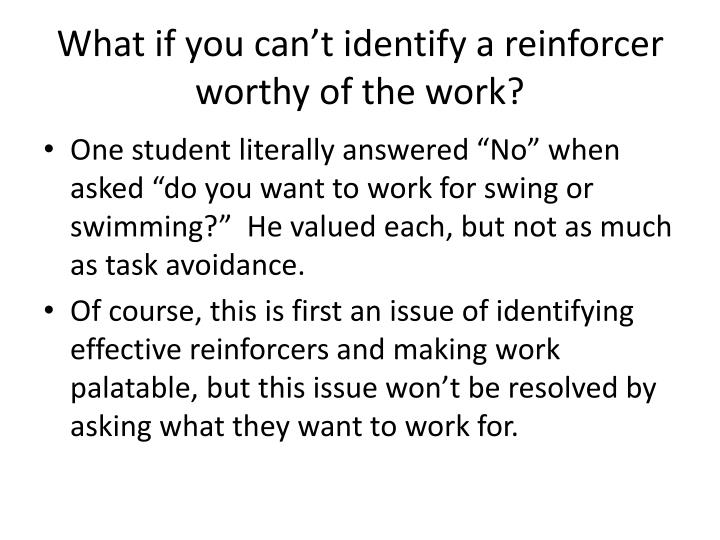 What if you can't identify a reinforcer worthy of the work?