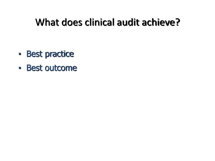What does clinical audit achieve?