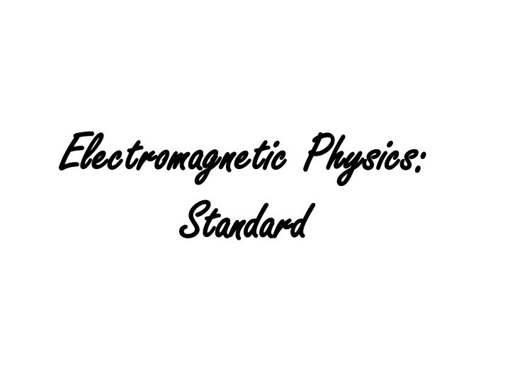 Electromagnetic Physics: