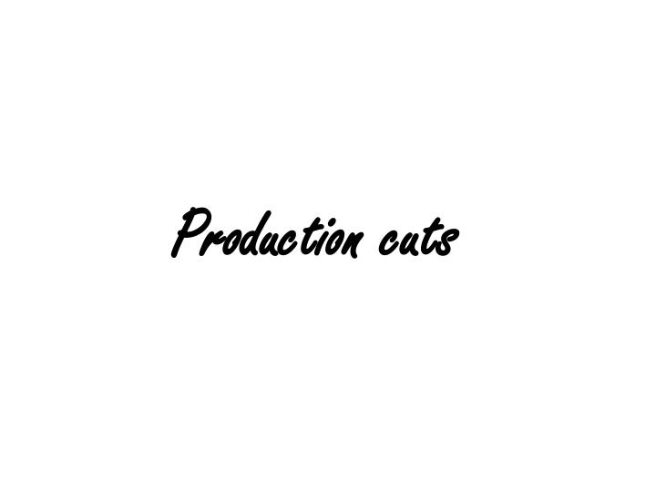 Production cuts