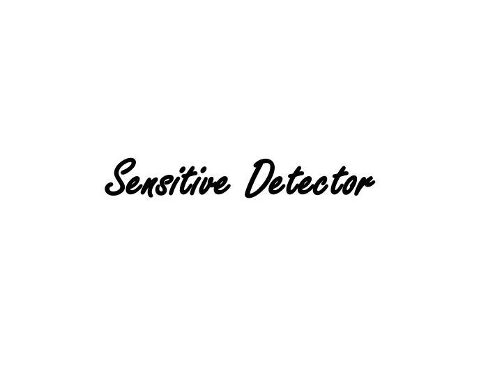 Sensitive Detector