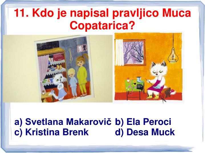11. Kdo je napisal pravljico Muca Copatarica?