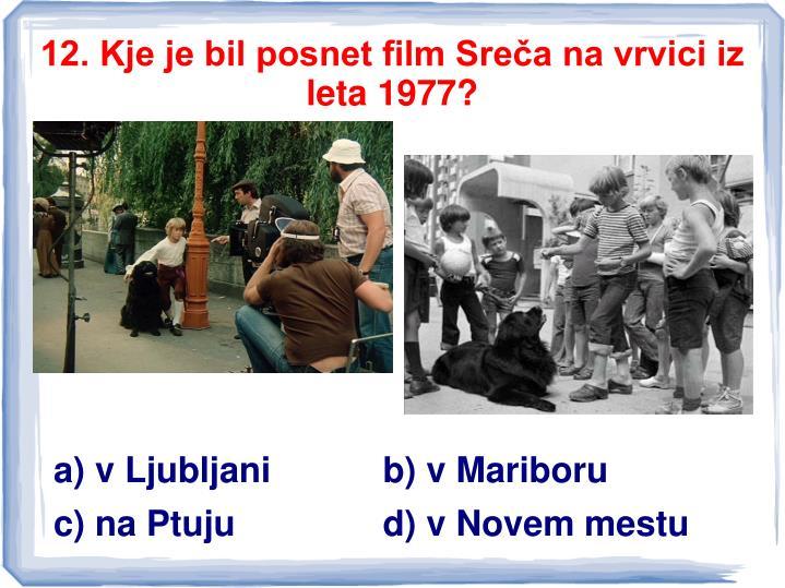 12. Kje je bil posnet film Sreča na vrvici iz leta 1977?