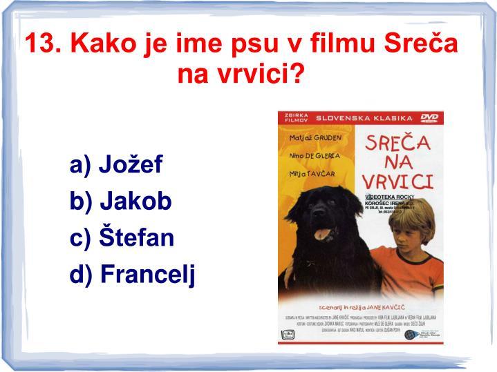 13. Kako je ime psu v filmu Sreča na vrvici?
