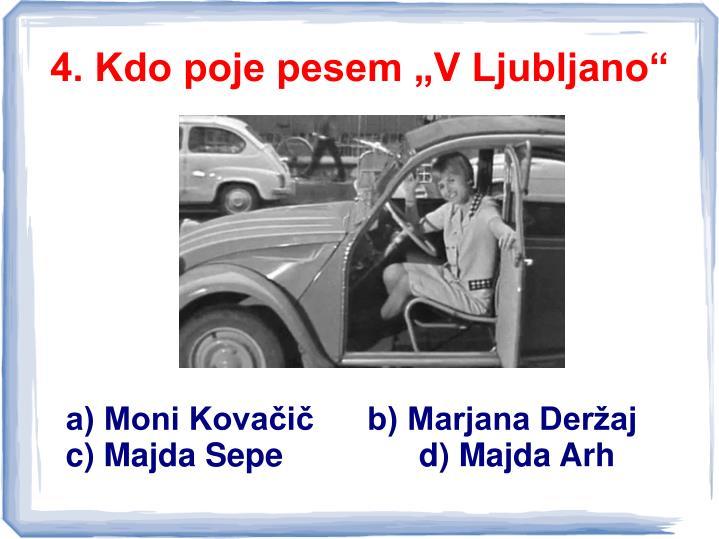 """4. Kdo poje pesem """"V Ljubljano"""""""