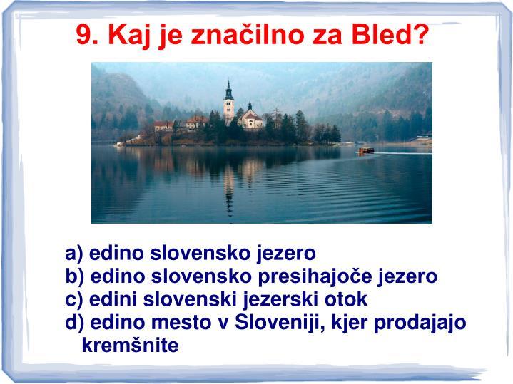 9. Kaj je značilno za Bled?