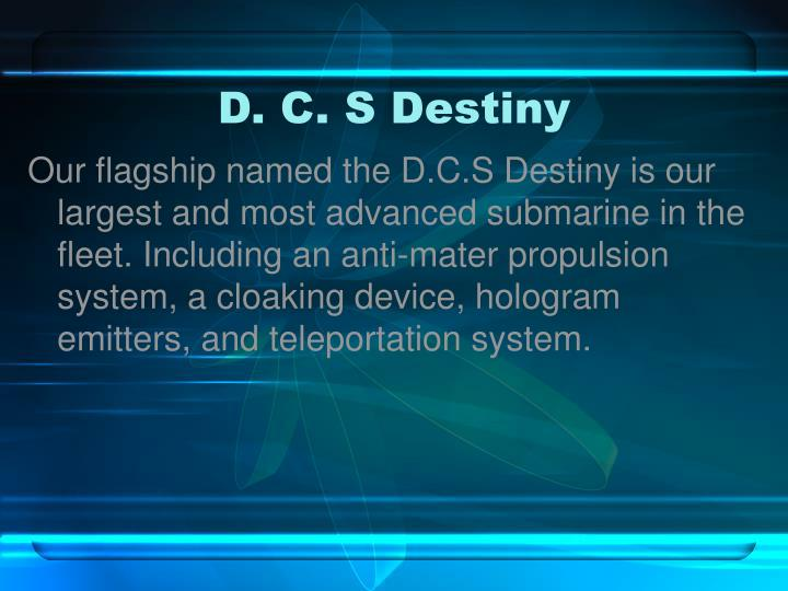 D. C. S Destiny