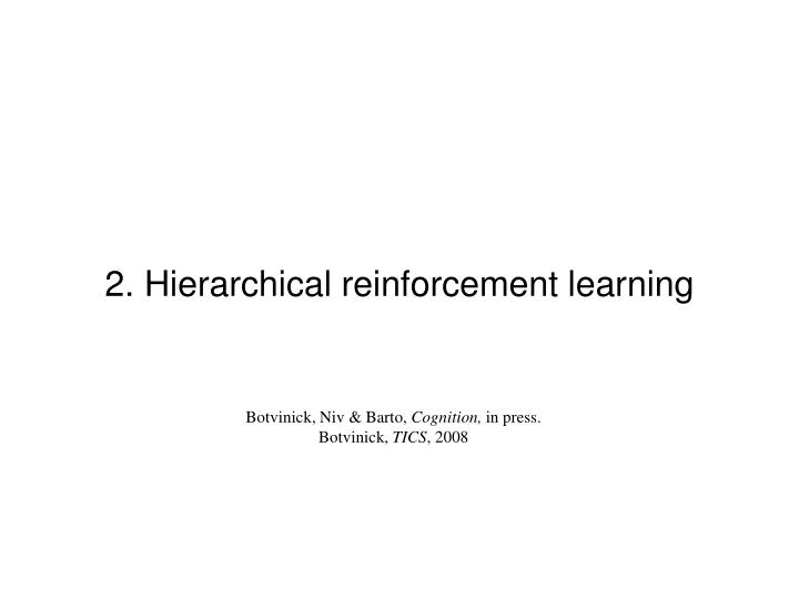 2. Hierarchical reinforcement learning