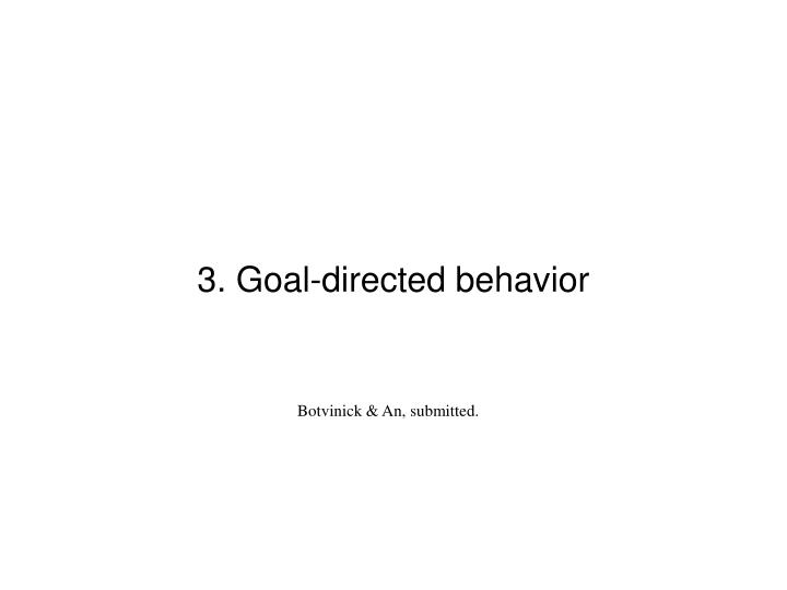 3. Goal-directed behavior