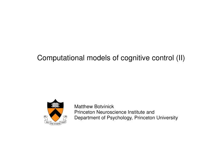 Computational models of cognitive control (II)