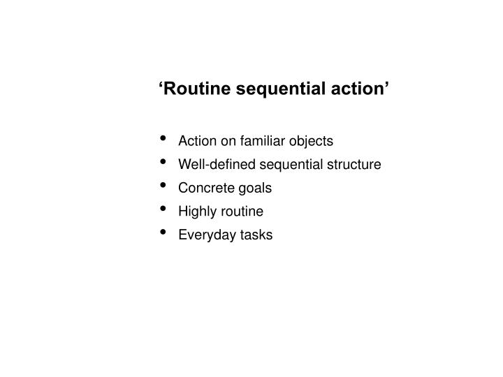 'Routine sequential action'