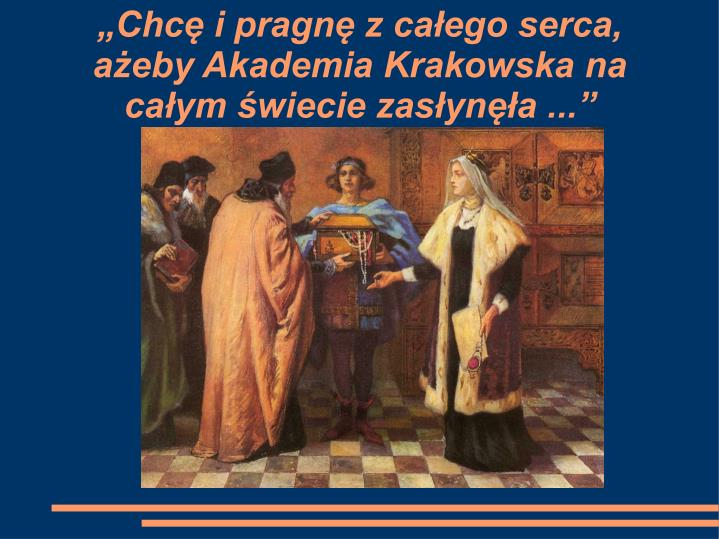 """""""Chcę i pragnę z całego serca, ażeby Akademia Krakowska na całym świecie zasłynęła ..."""""""
