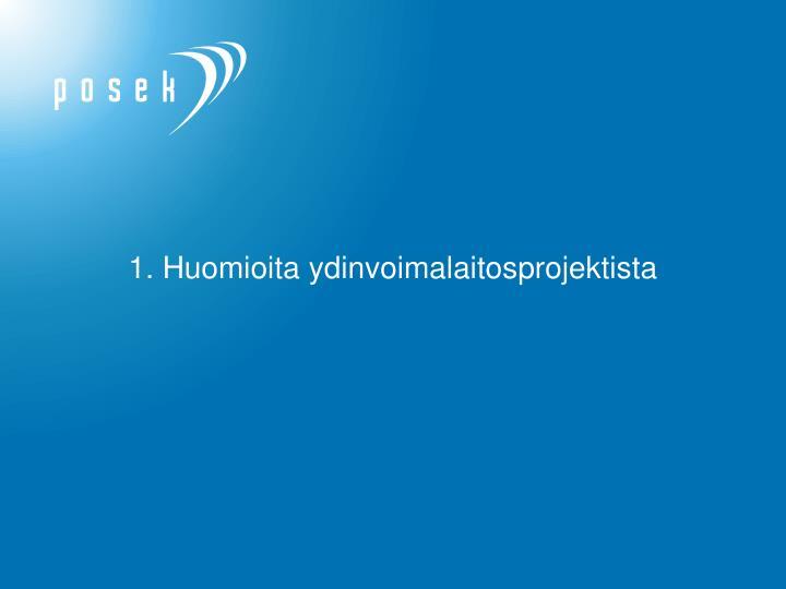1. Huomioita ydinvoimalaitosprojektista