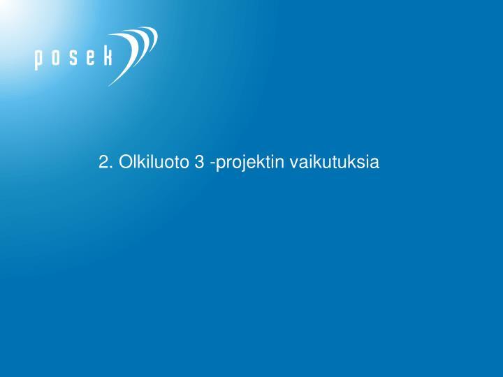 2. Olkiluoto 3 -projektin vaikutuksia