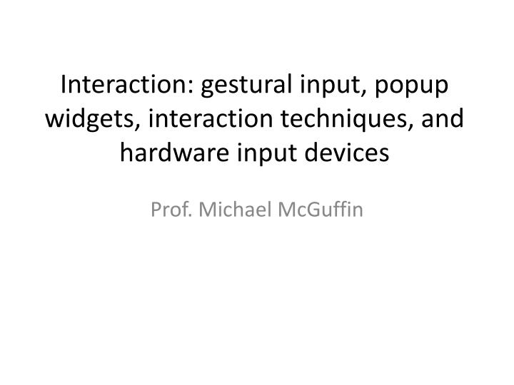 Interaction gestural input popup widgets interaction techniques and hardware input devices