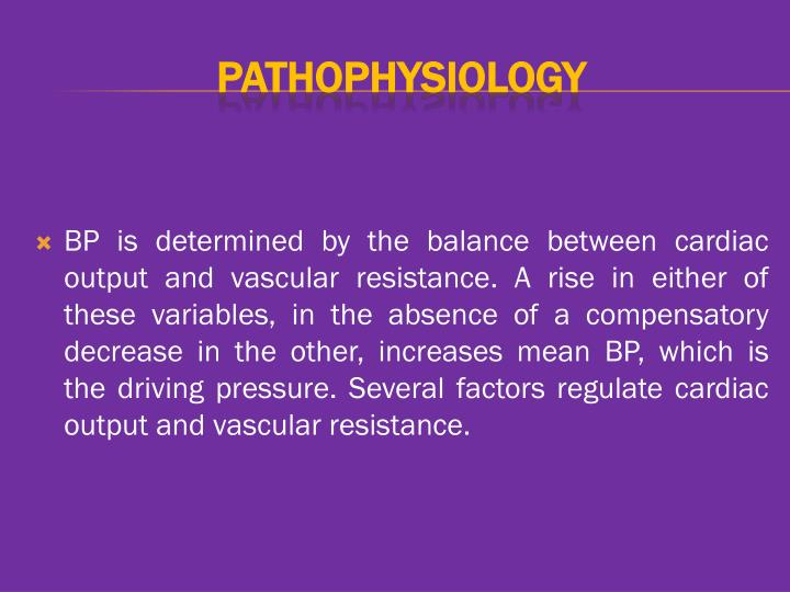 BP is determined by the balance between cardiac output and vascular resistance. A rise in either of these variables, in the absence of a compensatory decrease in the other, increases mean BP, which is the driving pressure. Several factors regulate cardiac output and vascular resistance.