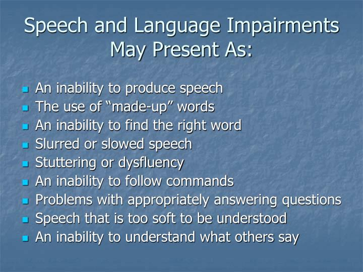 Speech and Language Impairments May Present As: