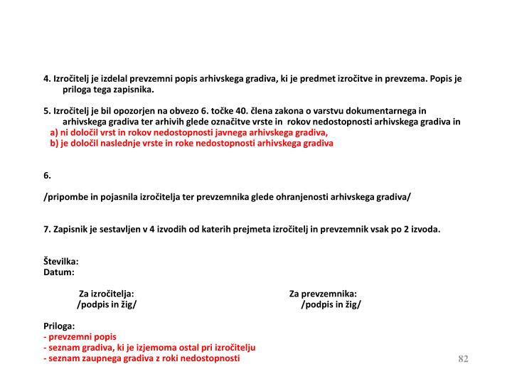 4. Izročitelj je izdelal prevzemni popis arhivskega gradiva, ki je predmet izročitve in prevzema. Popis je priloga tega zapisnika.