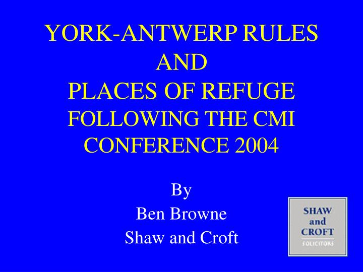 York antwerp rules and places of refuge following the cmi conference 2004