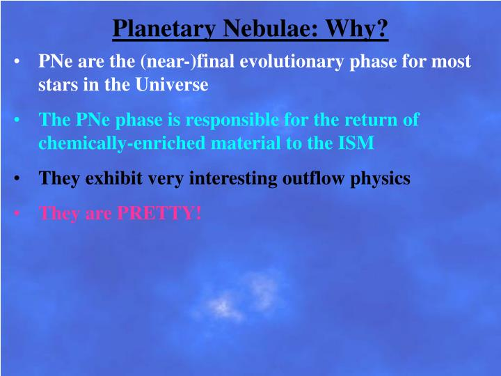 Planetary Nebulae: Why?