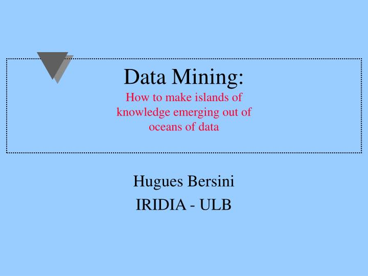 Data mining how to make islands of knowledge emerging out of oceans of data