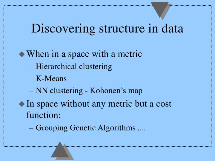 Discovering structure in data