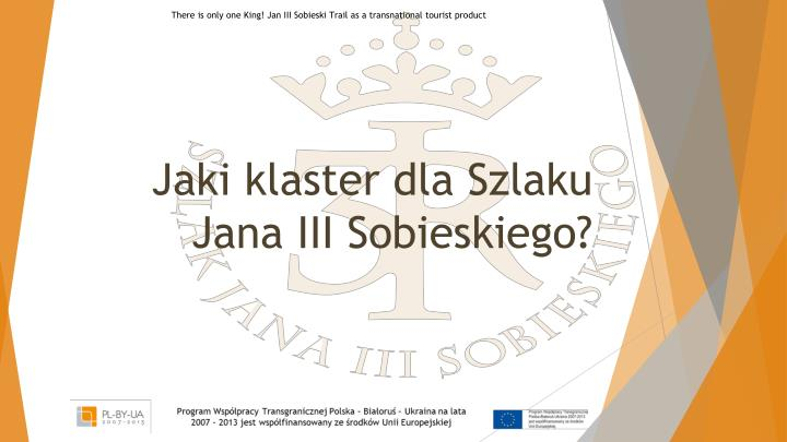 There is only one King! Jan III Sobieski Trail as a transnational tourist product