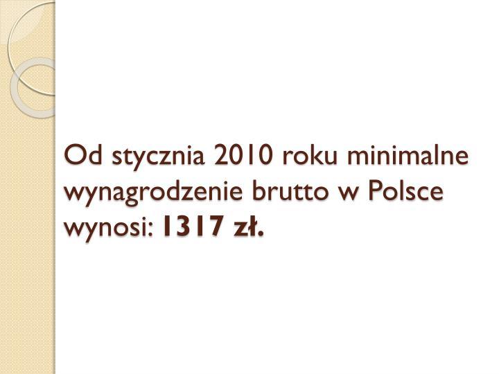 Od stycznia 2010 roku minimalne wynagrodzenie brutto w Polsce wynosi: