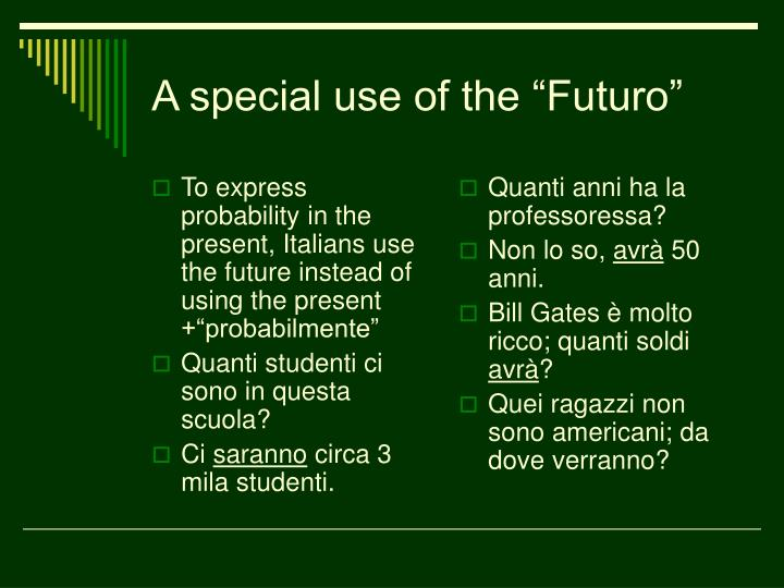 "To express probability in the present, Italians use the future instead of using the present +""probabilmente"""