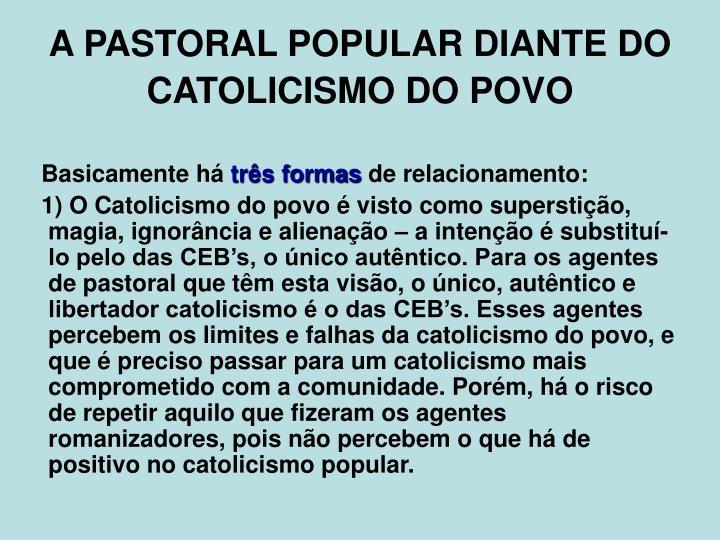 A PASTORAL POPULAR DIANTE DO CATOLICISMO DO POVO