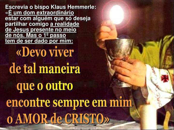 Escrevia o bispo Klaus Hemmerle:                                 «