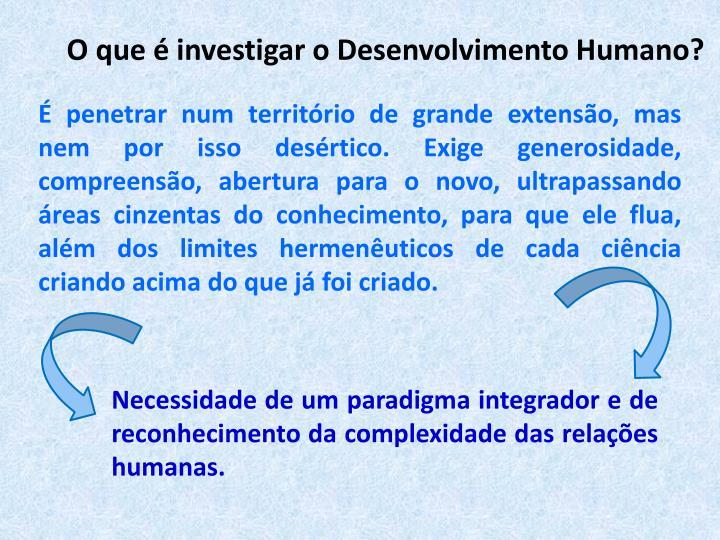 O que  investigar o Desenvolvimento Humano?