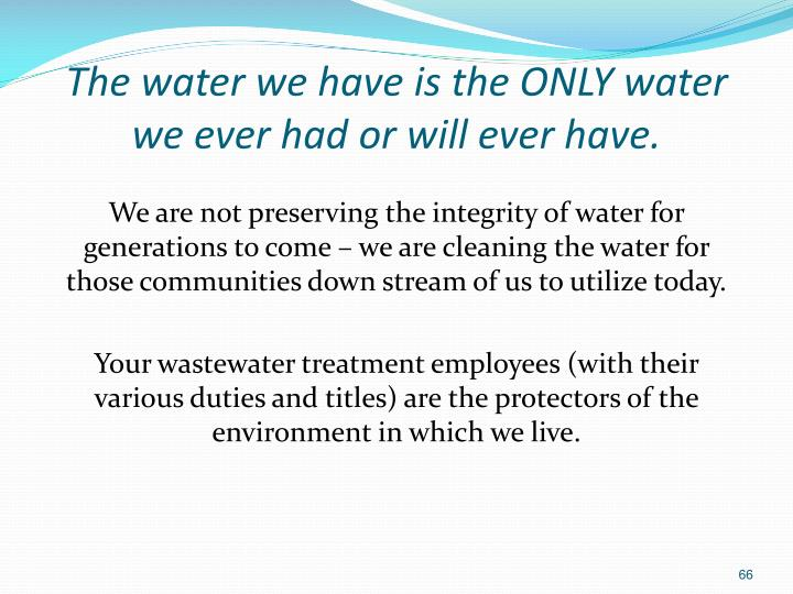 The water we have is the ONLY water we ever had or will ever have.